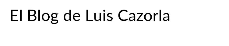 EL BLOG DE LUIS CAZORLA